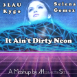 3LAU vs. Kygo & Selena Gomez - It Ain't Dirty Neon (Mashup by MixmstrStel)