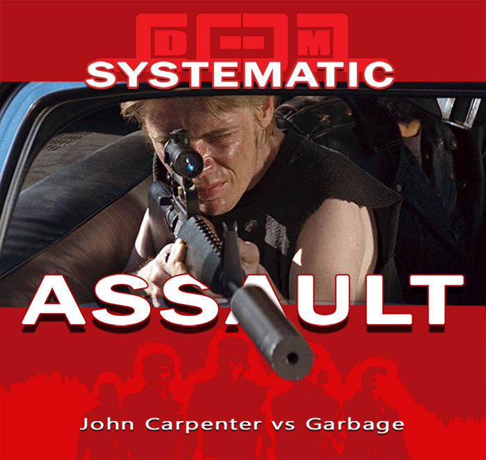 Systematic Assault (Garbage vs John Carpenter vs Bomb The Bass)