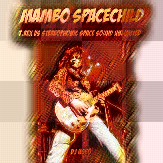 Mambo Spacechild ( T.Rex vs Stereophonic Space Sound Unlimited )