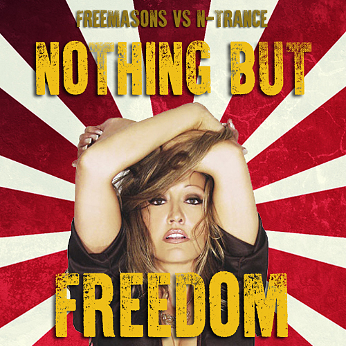 The Freemasons vs N-Trance - Nothing But Freedom