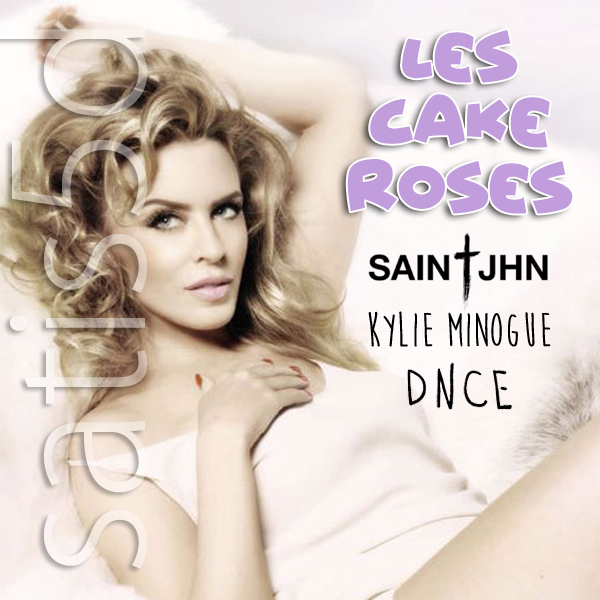 Les Cake Roses (SAINt JHN vs. Kylie Minogue vs. DNCE)