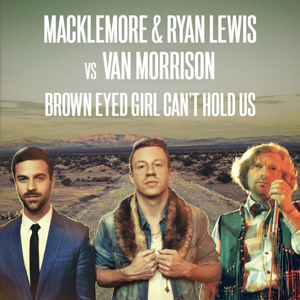 Macklemore & Ryan Lewis vs Van Morrison - Brown Eyed Girl Can't Hold Us