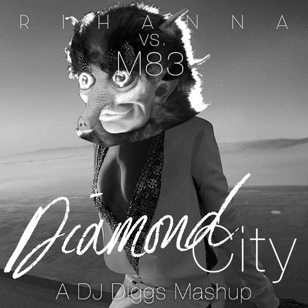 Rihanna vs. M83 - Diamond City