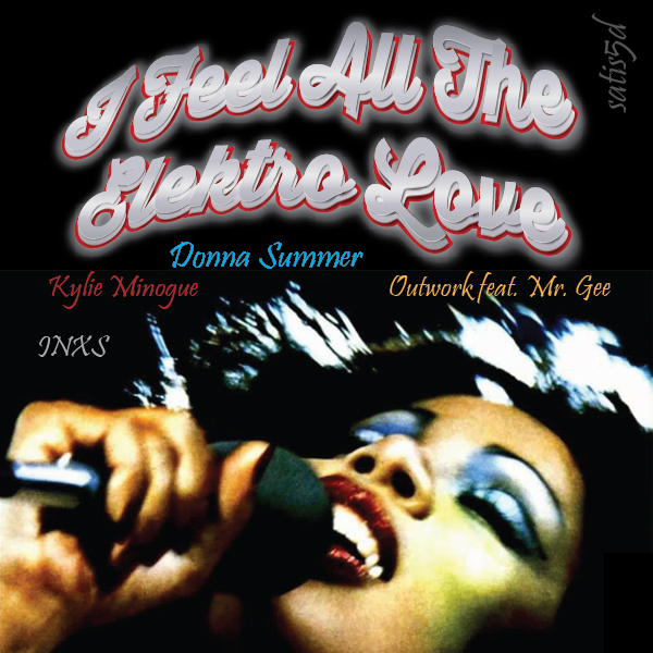 I Feel All The Elektro Love (Donna Summer vs. Kylie Minogue vs. Outwork ft. Mr. Gee vs. INXS)