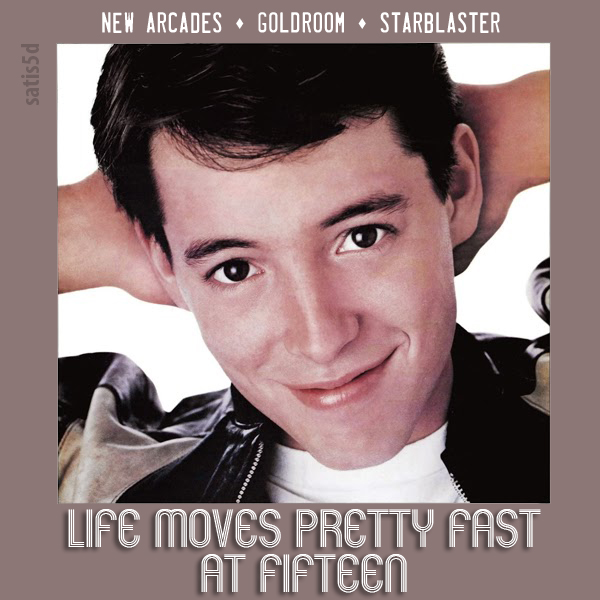 Life Moves Pretty Fast At Fifteen - New Arcades vs Goldroom vs Starblaster vs Ferris Bueller