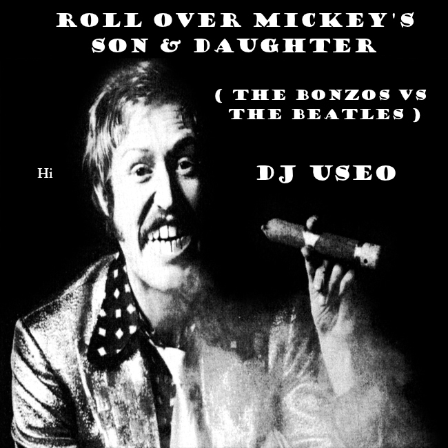 Roll Over Mickey's Son & Daughter ( The Bonzos vs The Beatles )
