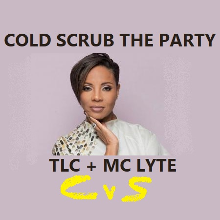 CVS - Cold Scrub The Party (TLC + MC Lyte) v2 - UPDATE
