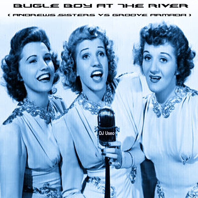 DJ Useo - Bugle Boy At The River ( Andrews Sisters vs Groove Armada )