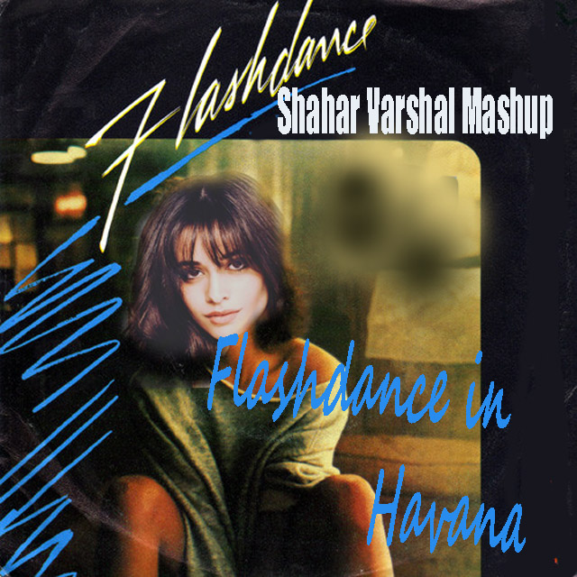 Flashdance in Havana (Irene Cara vs Camila Cabello vs J Balvin & Willy William)