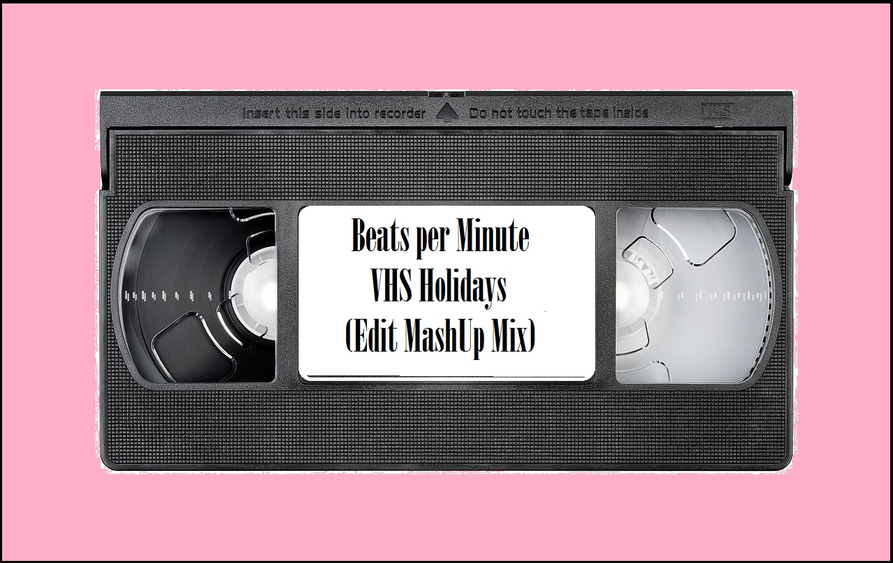 Beats per Minute-VHS Holidays (Edit MashUp Mix)