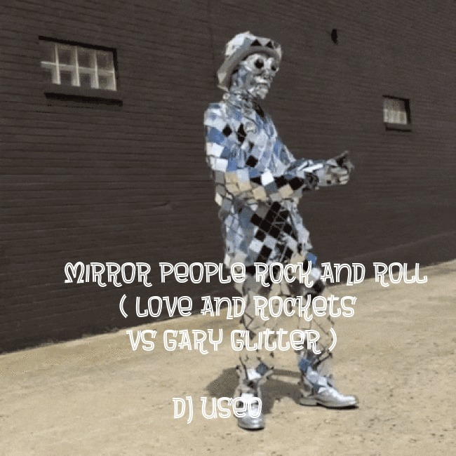 DJ Useo - Mirror People Rock And Roll ( Love And Rockets vs Gary Glitter )