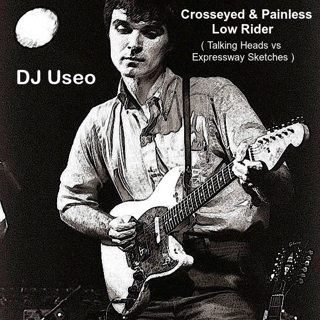 DJ Useo - Crosseyed & Painless Low Rider ( Talking Heads vs Expressway Sketches )