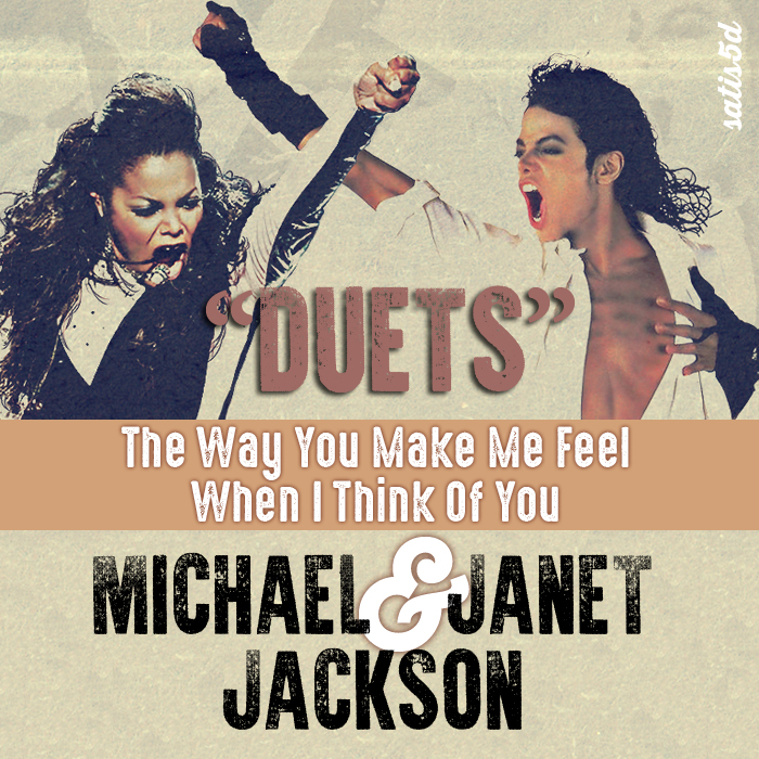 Michael & Janet Jackson - The Way You Make Me Feel When I Think Of You (Duet Mashup)