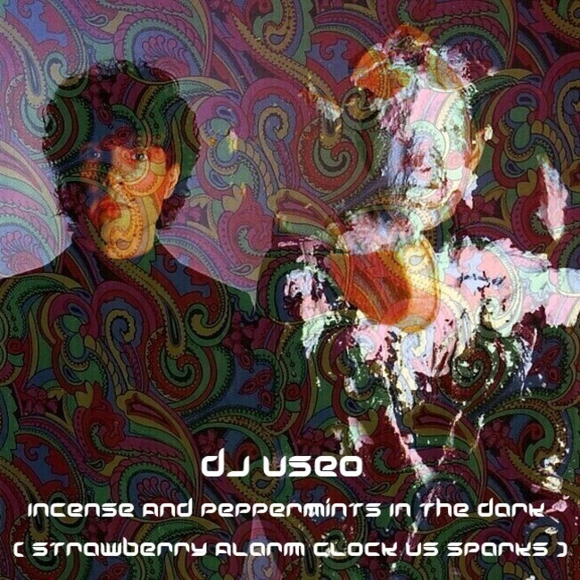 DJ Useo - Incense And Peppermints In The Dark ( Strawberry Alarm Clock vs Sparks )