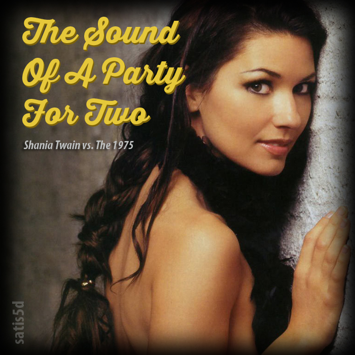 The Sound of a Party For Two (Shania Twain vs. The 1975)