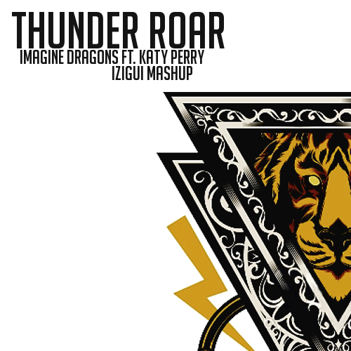 Thunder Roar (iZigui Mashup) - Imagine Dragons ft. Katy Perry