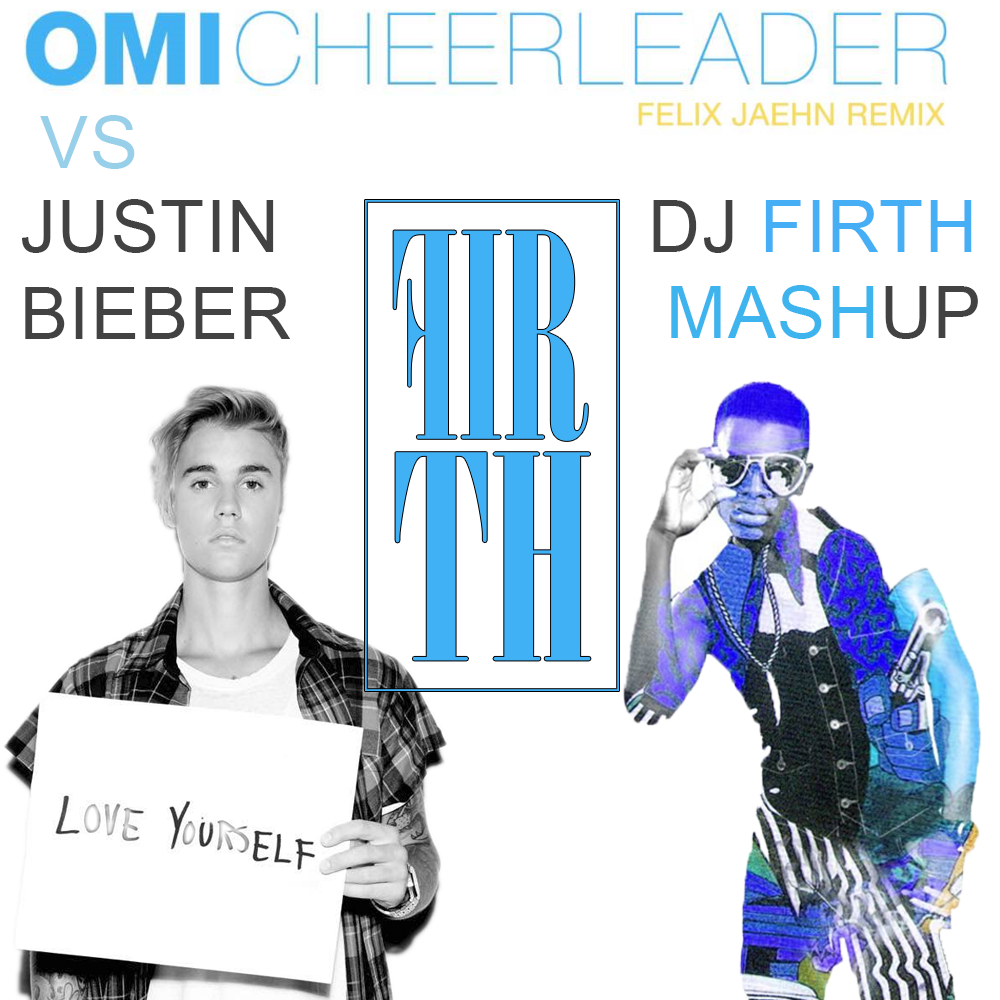 DJFirth: Love Yourself Cheerleder (OMI vs Justin Bieber)