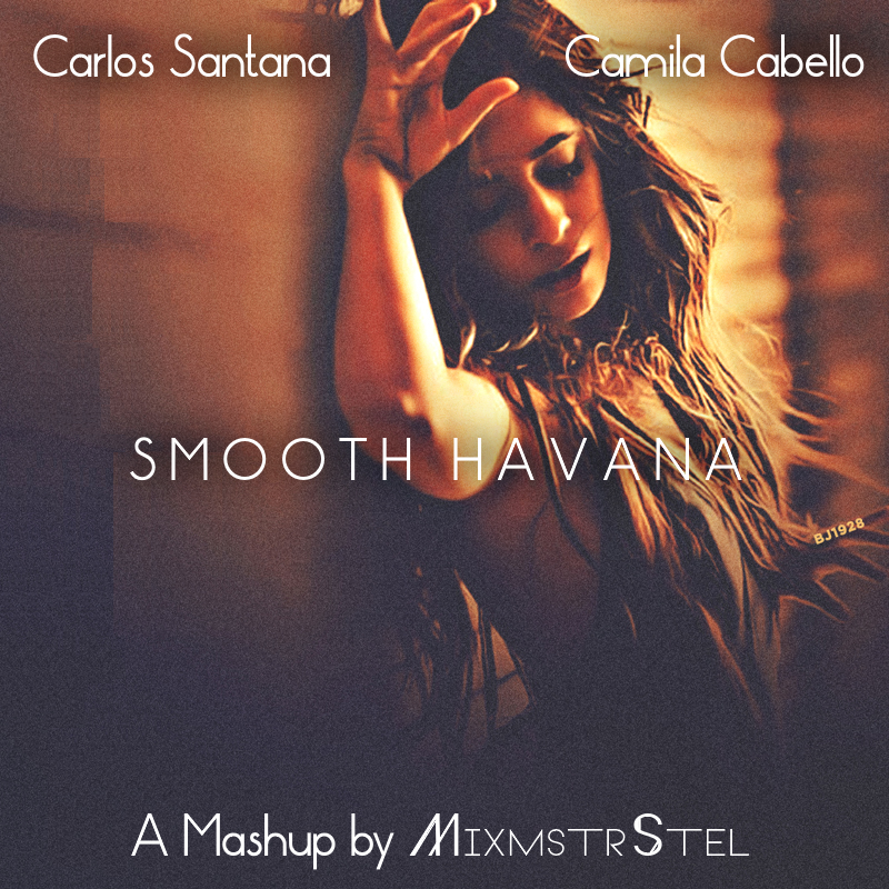 Carlos Santana vs. Camila Cabello - Smooth Havana [Part 1] (Mashup by MixmstrStel)