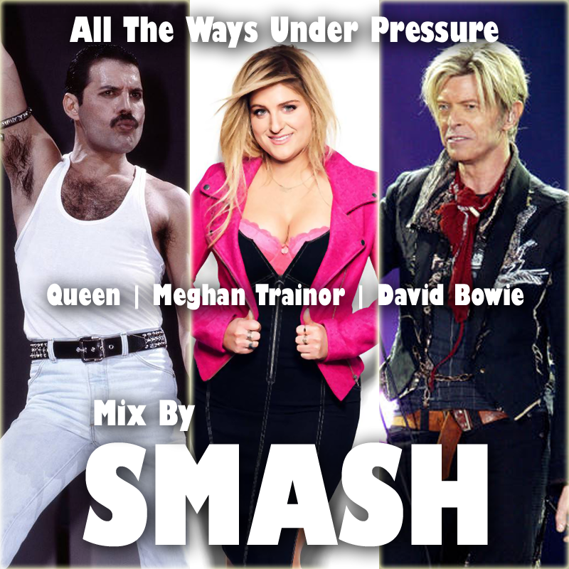 All The Ways Under Pressure (Meghan Trainor vs. Queen ft. David Bowie)