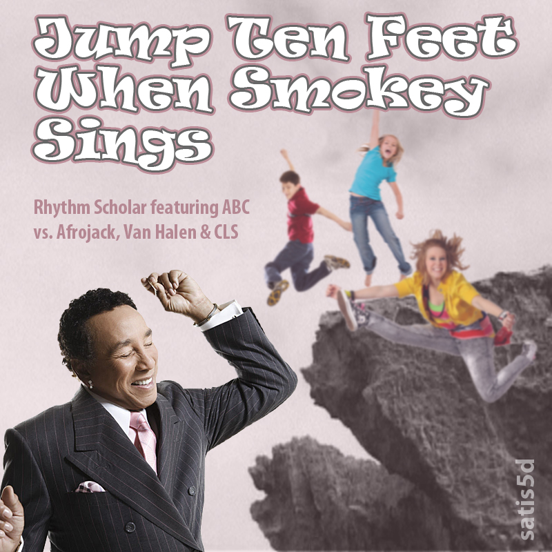 Jump Ten Feet When Smokey Sings (Rhythm Scholar ft. ABC vs. Afrojack, Van Halen and CLS)