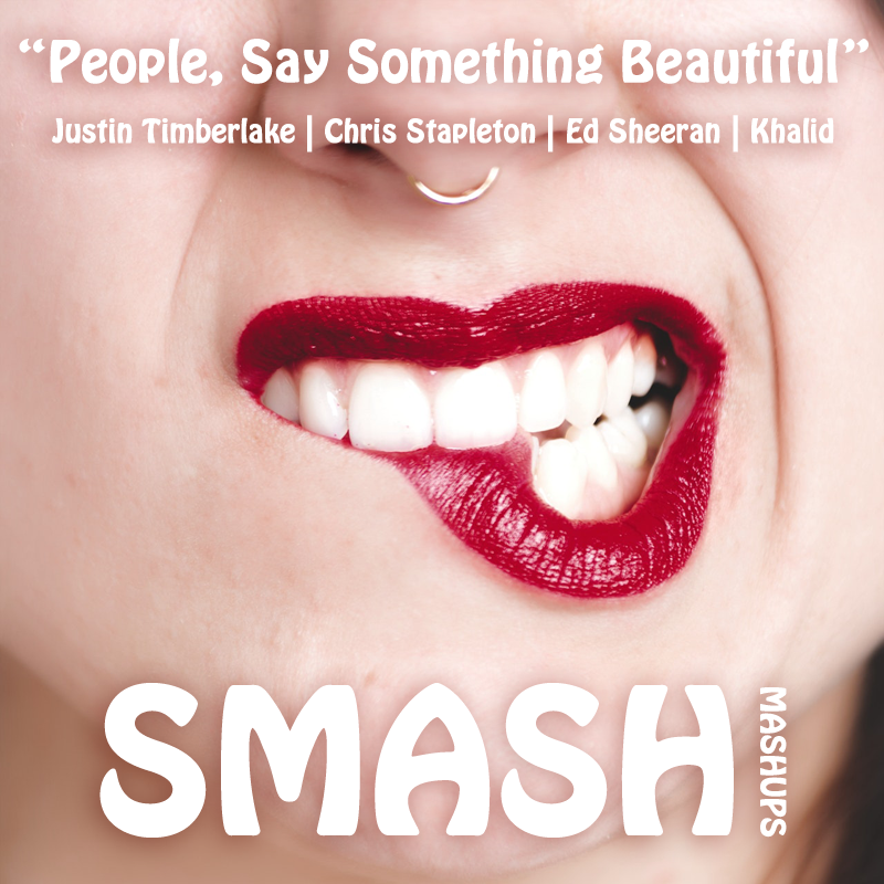 People, Say Something Beautiful (Justin Timberlake ft. Chris Stapleton vs. Ed Sheeran ft. Khalid)