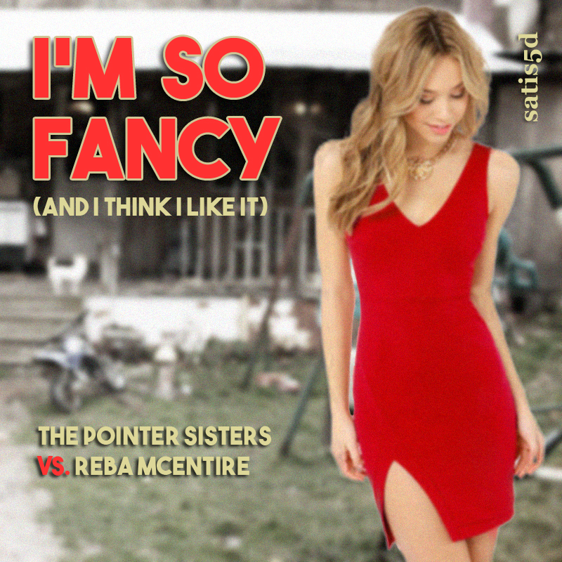 I'm So Fancy (And I Think I Like It) - The Pointer Sisters vs. Reba McEntire