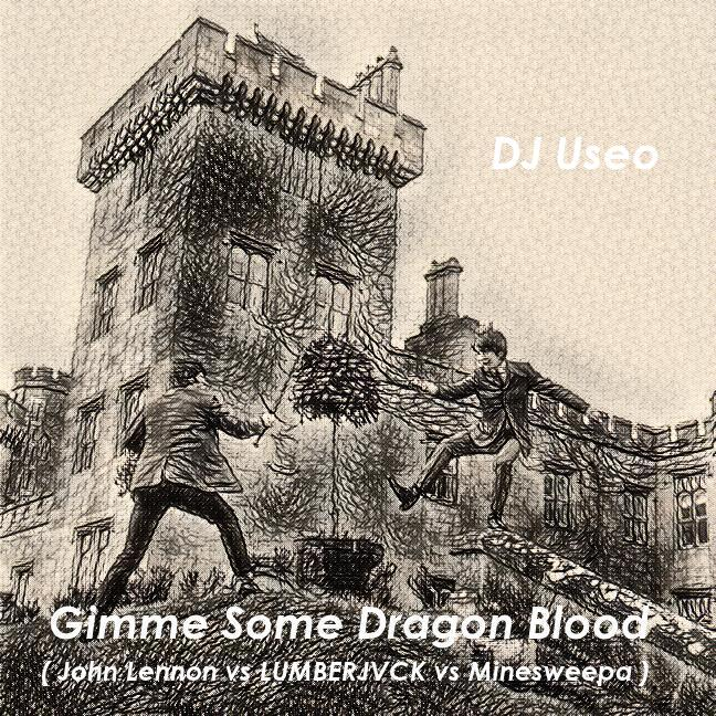 DJ Useo - Gimme Some Dragon Blood ( John Lennon vs LUMBERJVCK vs Minesweepa )