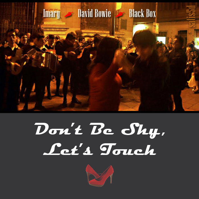 Don't Be Shy, Let's Touch (Imary vs. David Bowie vs. Black Box)