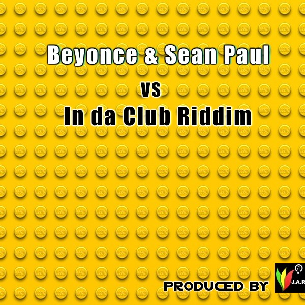 Beyonce Feat. Sean Paul Vs In Da Club Riddim Prod. BY J.A.R