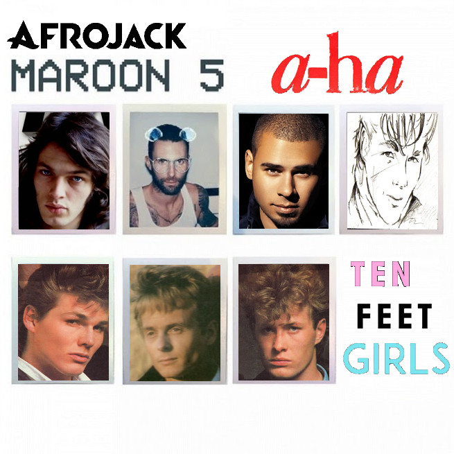 Ten Feet Girls (Afrojack, A-ha, Maroon 5, Pink Floyd)