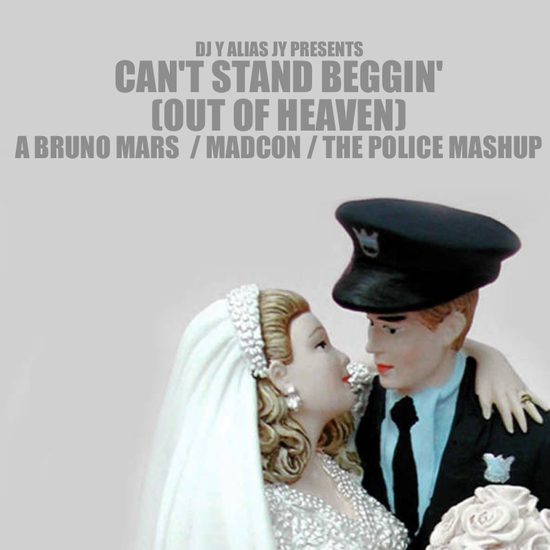 Can't Stand Beggin' (Out Of Heaven) (Madcon / Bruno Mars / The Police)