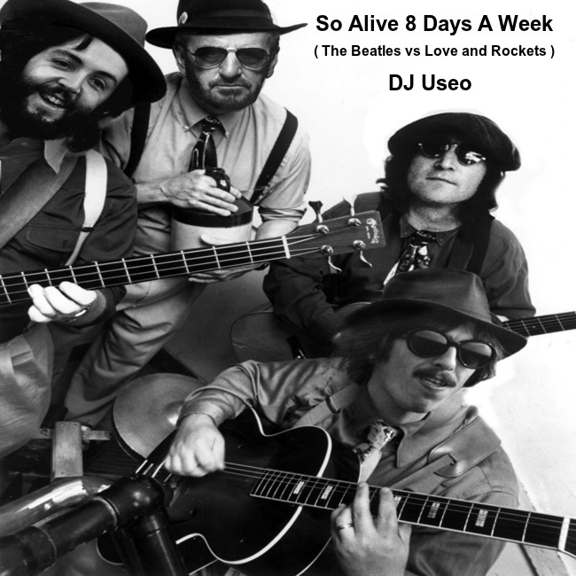So Alive 8 Days A Week ( The Beatles vs Love and Rockets )