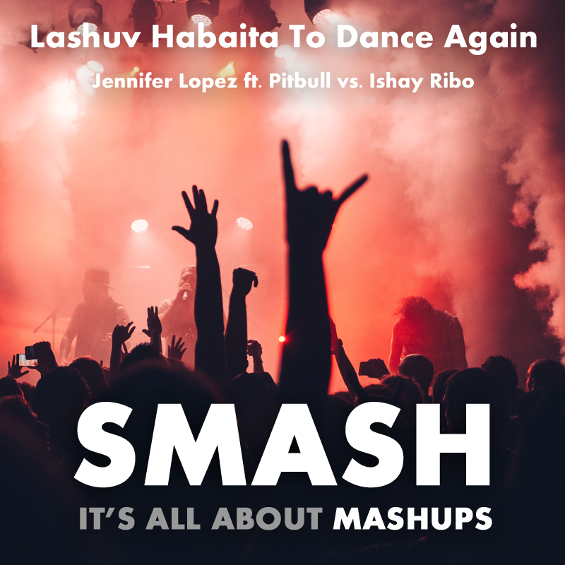 Lashuv Habaita To Dance Again (Jennifer Lopez ft. Pitbull vs. Ishay Ribo)