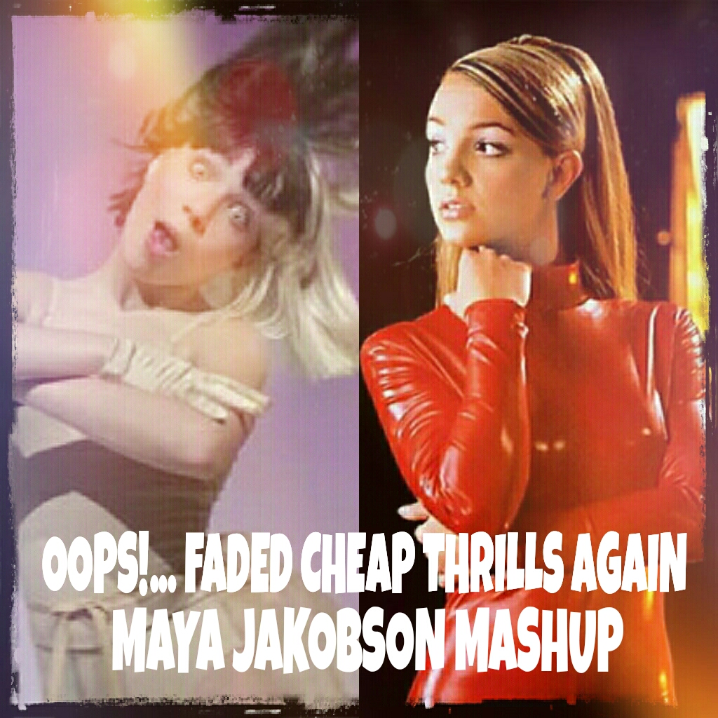 Maya Jakobson - Oops!...Faded Cheap Thrills Again (Sia vs. Britney Spears vs. Alan Walker)