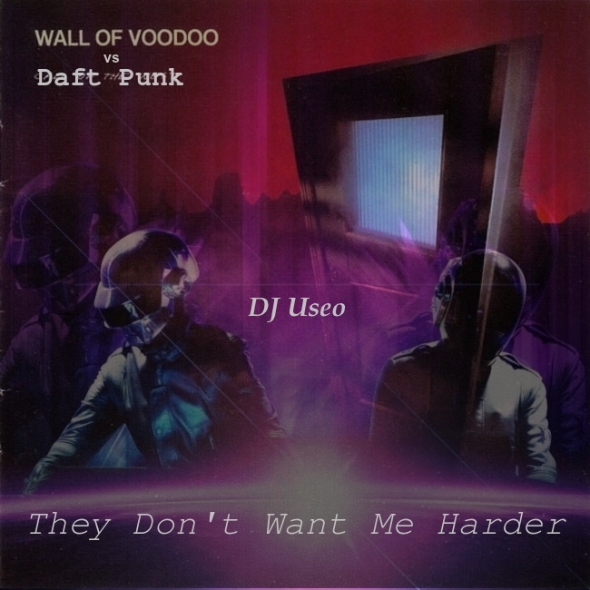 They Don't Want Me Harder ( Daft Punk vs Wall Of Voodoo )