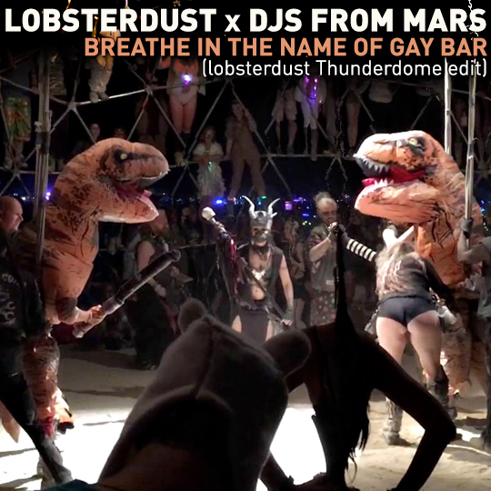 lobsterdust x DJs From Mars - Breathe In The Name Of Gay Bar (lobsterdust thunderdome edit)