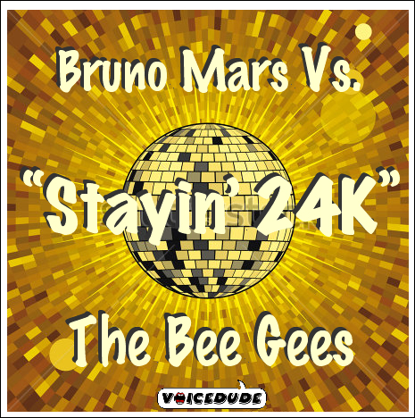 """Stayin' 24K"" - Bruno Mars Vs. The Bee Gees  [produced by Voicedude]"