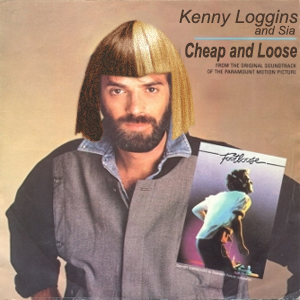 Cheap and Loose (Kenny Loggins x Sia)
