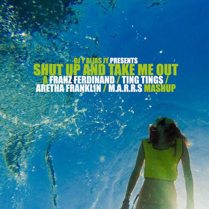 Shut Up And Take Me Out (Franz Ferdinand / Ting Tings / MARRS / Aretha Franklin)