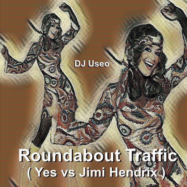 DJ Useo - Roundabout Traffic ( Yes vs Jimi Hendrix )
