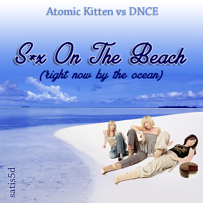 DNCE vs Atomic Kitten - S*x On The Beach (Right Now By The Ocean)
