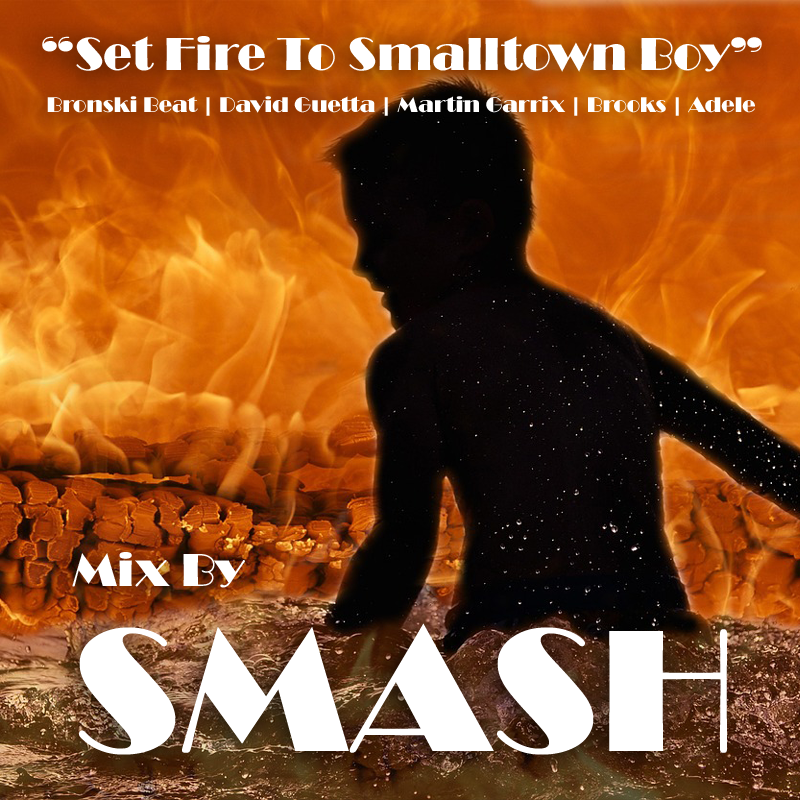Set Fire To Smalltown Boy (Bronski Beat vs. David Guetta, Martin Garrix & Brooks vs. Adele)