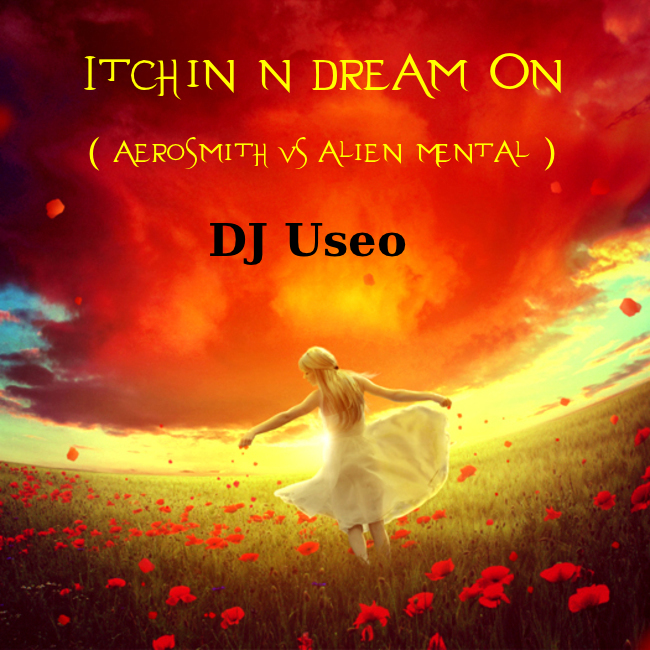 Itchin N Dream On ( Aerosmith vs Alien Mental )
