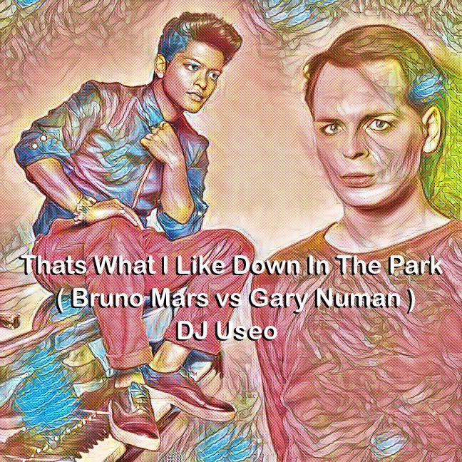 Thats What I Like Down In The Park ( Bruno Mars vs Gary Numan )