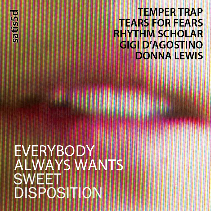 Tears For Fears/Temper Trap/Gigi D'Agostino/Donna Lewis - Everybody Always Wants Sweet Disposition