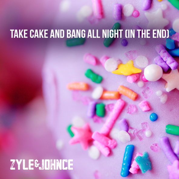Zyle & Johnce - Take Cake And Bang All Night (In The End) [Club Edit]