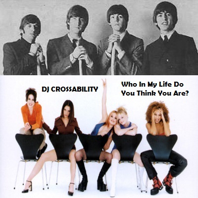 DJ CROSSABILITY - Who In My Life Do You Think You Are (Spice Girls vs. The Beatles)