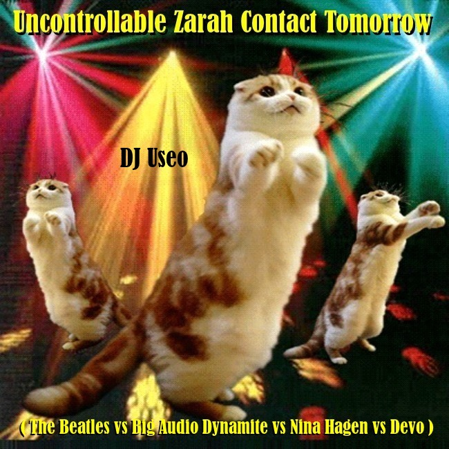 Uncontrollable Zarah Contact Tomorrow ( The Beatles vs Big Audio Dynamite vs Nina Hagen vs Devo )