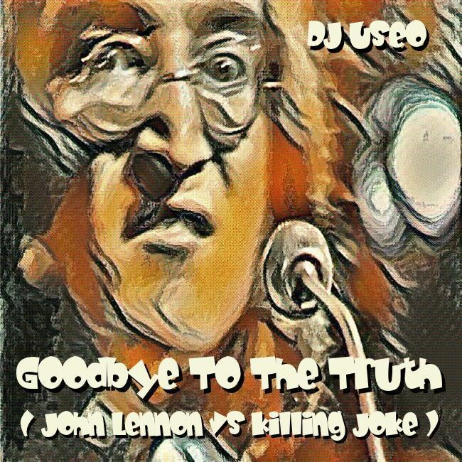 Goodbye To The Truth ( John Lennon vs Killing Joke )