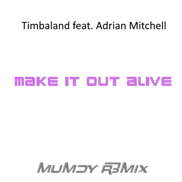 Timbaland feat. Adrian Mitchell - Make It Out Alive ( Mumdy R3m1x )